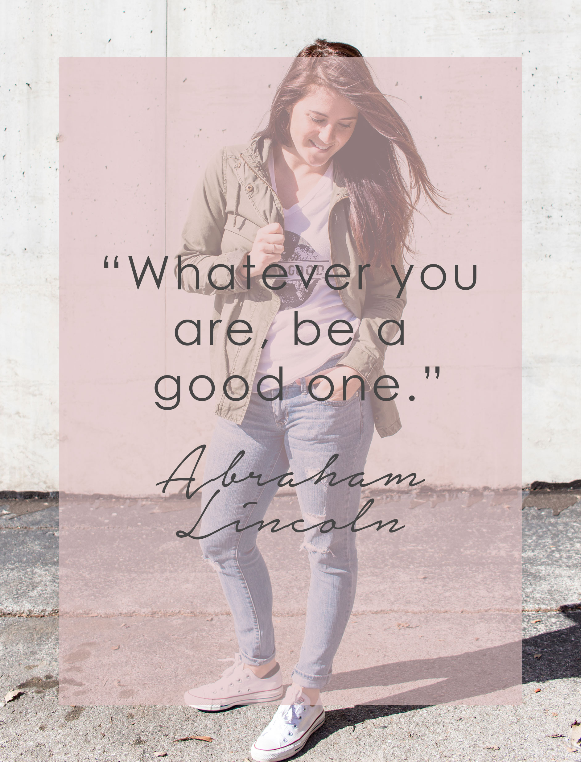 Whatever You Are Be A Good One - Abraham Lincoln